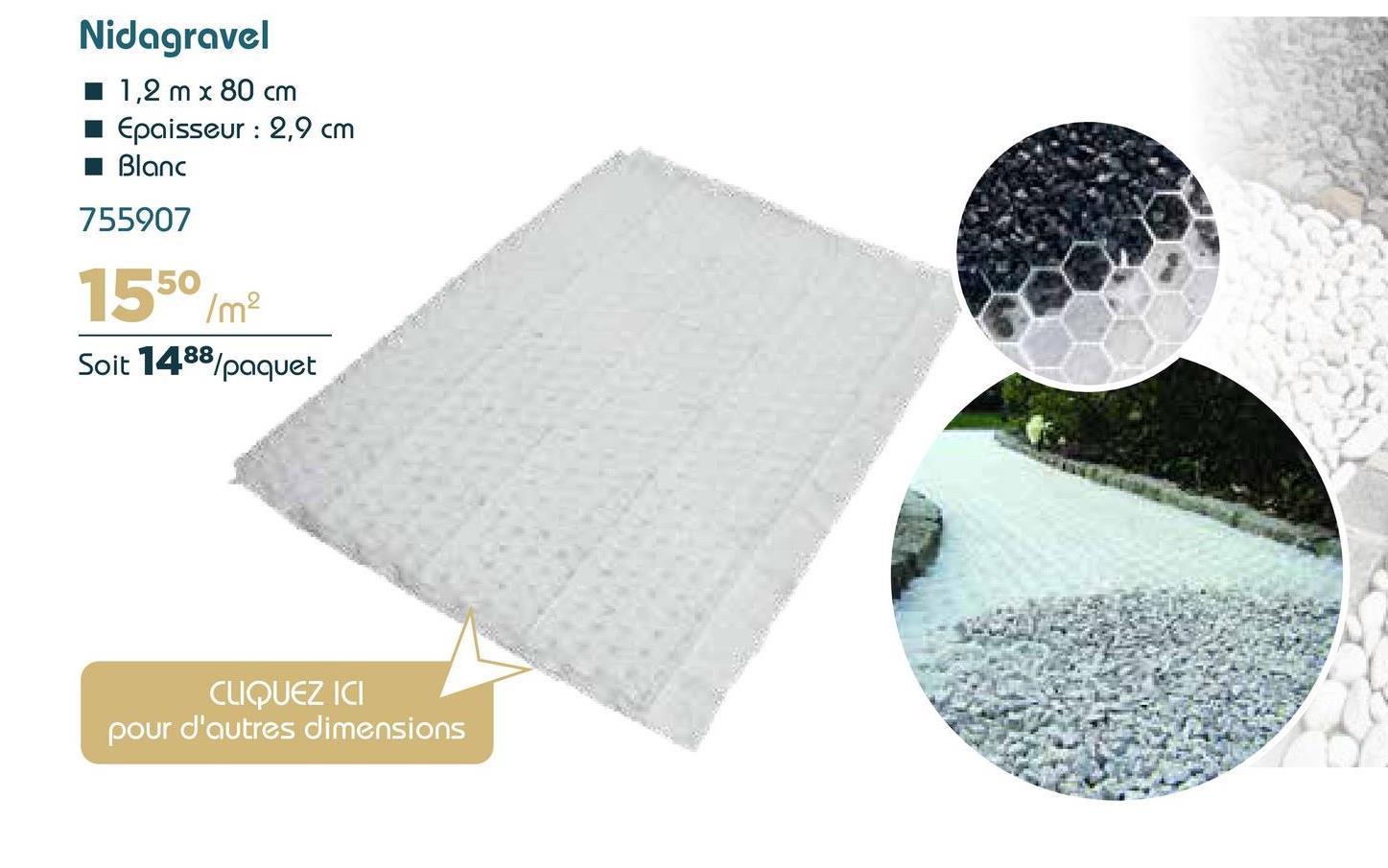 Nidagravel 11,2 m x 80 cm 1 Epaisseur : 2,9 cm Blanc 755907 1550 /m? Soit 1488/paquet CLIQUEZ ICI pour d'autres dimensions