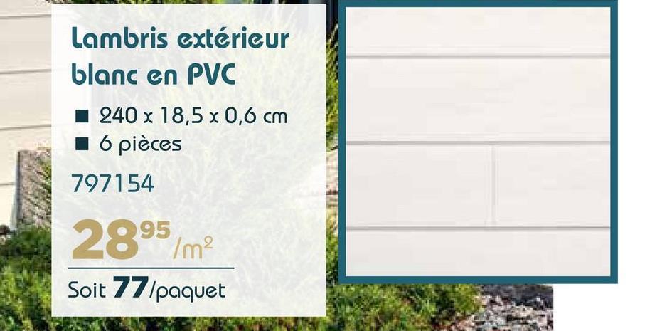 Lambris extérieur blanc en PVC 1 240 x 18,5 x 0,6 cm 1 6 pièces 797154 2895/m Soit 77 paquet