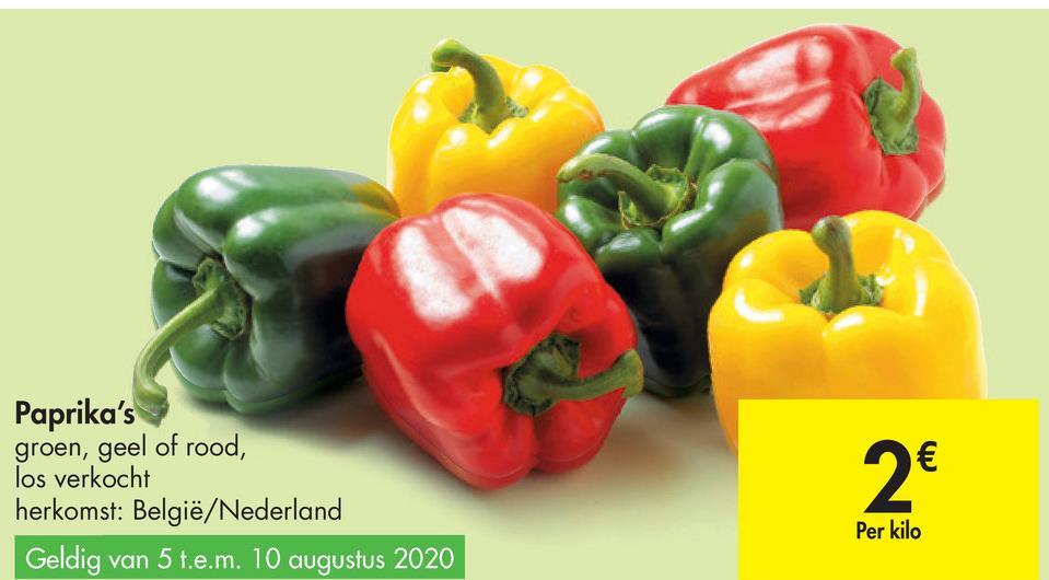 () Paprika's groen, geel of rood, los verkocht herkomst: België/Nederland Geldig van 5 t.e.m. 10 augustus 2020 2€ Per kilo