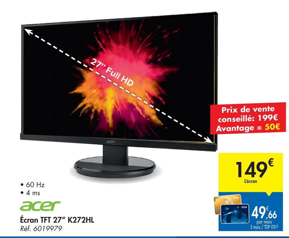 """27"""" Full HD ------- Prix de vente conseillé: 199€ Avantage = 50€ acer 149€ L'écran • 60 Hz • 4 ms VASA acer Écran TFT 27"""" K272HL Réf. 6019979 49%66 par mois 3 mois / TDP 0%12)"""