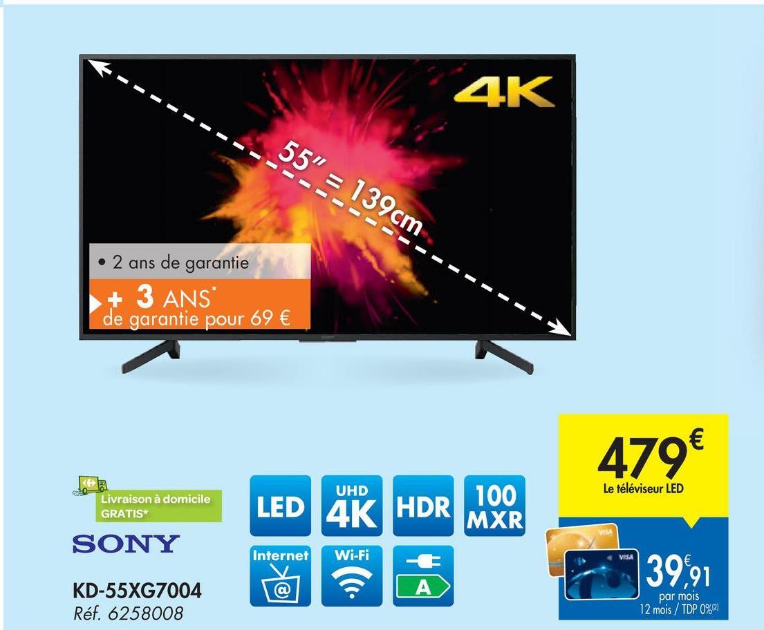 """4K 55"""" = 139cm 2 ans de garantie + 3 ANS de garantie pour 69 € 479€ UHD Le téléviseur LED Livraison à domicile GRATIS LED 4K HDR 100 MXR SONY Internet Wi-Fi VASA 39991 A KD-55XG7004 Réf. 6258008 par mois 12 mois / TDP 0%12)"""