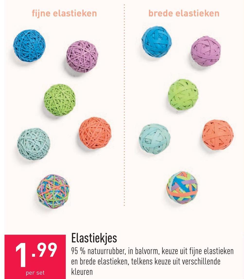 Elastiekjes 95 % natuurrubber, in balvorm, keuze uit fijne elastieken en brede elastieken, telkens keuze uit verschillende kleuren