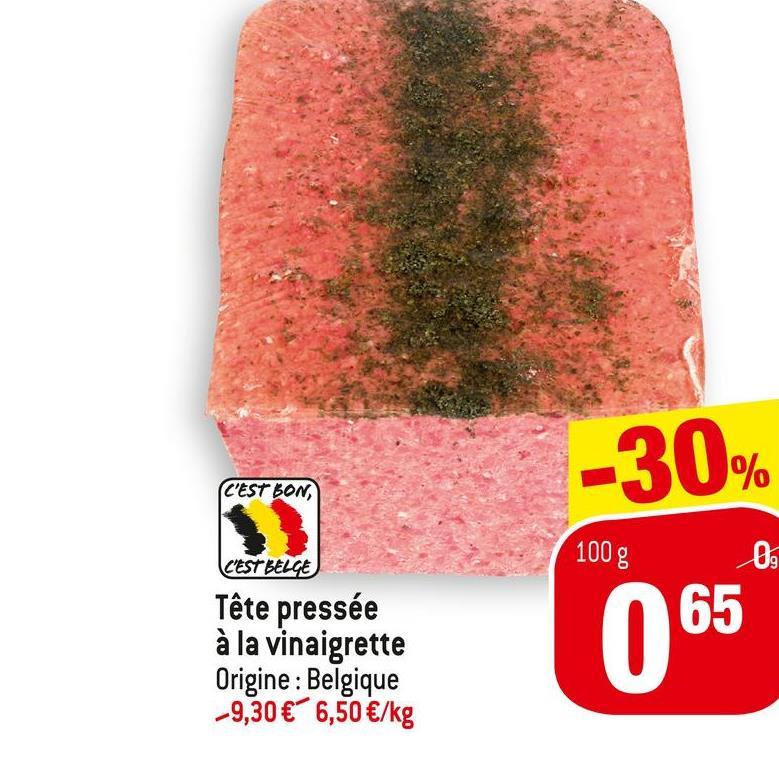 -30% C'EST BON, 100 g os C'EST BELGE Tête pressée à la vinaigrette Origine : Belgique -9,30 € 6,50 €/kg 065