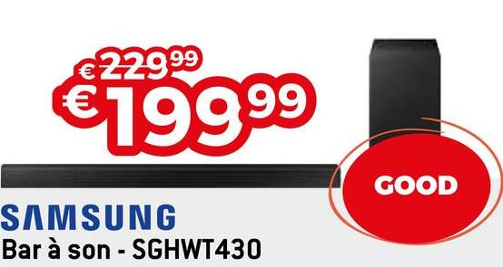 €22999 €19999 GOOD SAMSUNG Bar à son - SGHWT430