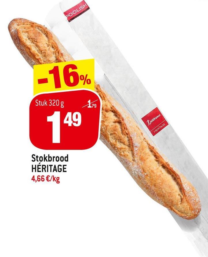 POOLISH -16% Stuk 320 g 179 149 Durance HERITAGE Stokbrood HÉRITAGE 4,66 €/kg