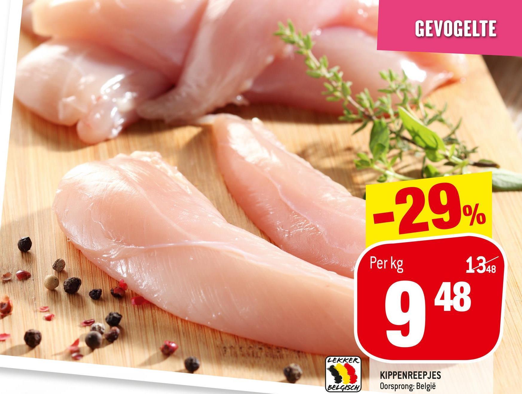 GEVOGELTE -29% Per kg 1348 948 LEKKER KIPPENREEPJES Oorsprong: België BELGISCH