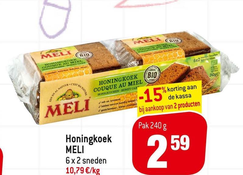 REN EN AL NATUUR CAVALYN EN вто) MELA 6x2 were tranche! SONG YOU COUGUENO M. WEGO WORK (BIO 240ge - C'EST HONINGKOEK COUQUE AU MIEL A NATURE HONIGKUCHEN-HONEY CAR *% korting aan de kassa bij aankoop van 2 producten -15 veten noutar lekker vers en handig weak geen bewaar, kleur ofan MELI Pak 240 g Honingkoek MELI 6x2 sneden 10,79 €/kg 259