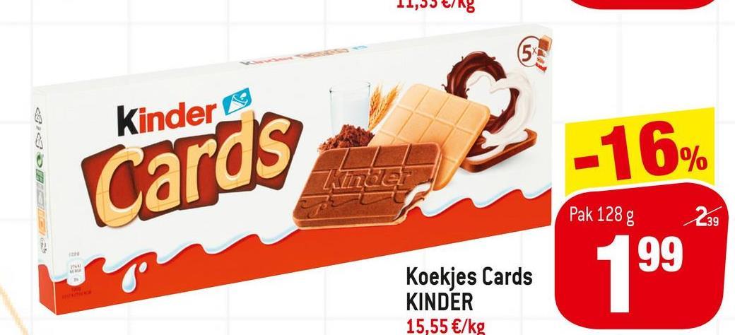 €/kg 9:03 kinders -16% Cards Zeer 239 Pak 128 g 99 Koekjes Cards KINDER 15,55 €/kg 199