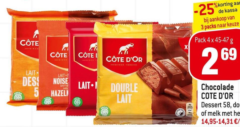 -25 % korting aar de kassa bij aankoop van 3 packs naar keuze OPENIN A CÔTE X Pack 4 x 45-47 g 69 SINCE CÔTE CÔTEL CÔTE D'OR SINCE 269 SINCE 1881 LAIT LAITI DES NOISE ENTIC HEL LAIT Coco 5 HAZELI DOUBLE LAIT COE COCO Chocolade COTE D'OR Dessert 58, do of melk met he 14,95-14,31 €/ COCO 1973 343 12 22331