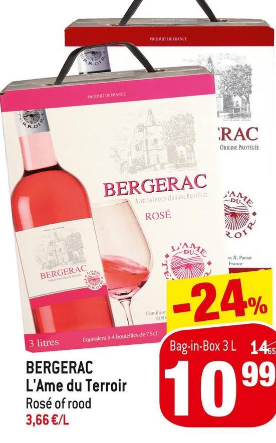 PRODUIT DE FRANCE ROS TROIT DE FRANCE RO RAC ORIGINE PROTÉGÉE BERGERAC -DU APPELLATUNU ONIGINE PROTEGE ROSÉ ore as JL. Parsat France BERGERAC -24% Condition 3 litres Egyvaleru a-4 bouteilles de 75cl Bag-in-Box 3 L 1465 99 BERGERAC L'Ame du Terroir Rosé of rood 3,66 €/L 1099