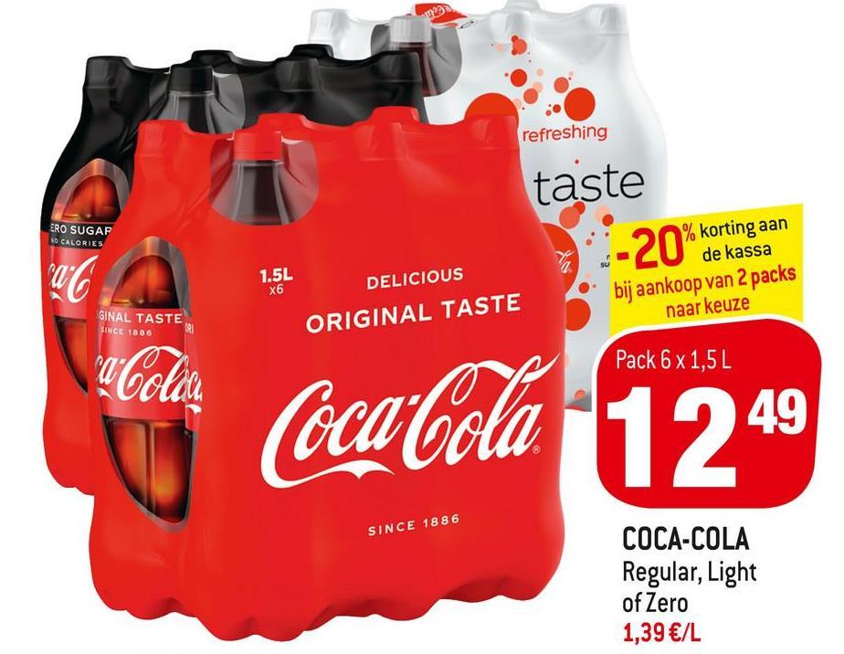 e refreshing taste ERO SUGAP NO CALORIES % korting aan de kassa bij aankoop van 2 packs naar keuze -20% korting aan 1.5L X6 UC a Colau GINAL TASTE SINCE 1886 DELICIOUS ORIGINAL TASTE Pack 6 x 1,5L Coca-Cola 1249 SINCE 1886 COCA-COLA Regular, Light of Zero 1,39 €/L