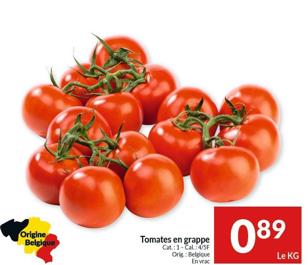 Origine Belgique Tomates en grappe Cat.: 1 - Cal.: 4/5F Orig.: Belgique En vrac 089 Le KG