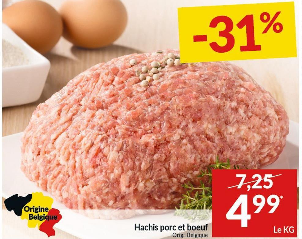 -31% 7,25 Origine Belgique 499 Hachis porc et boeuf Le KG Orig.: Belgique