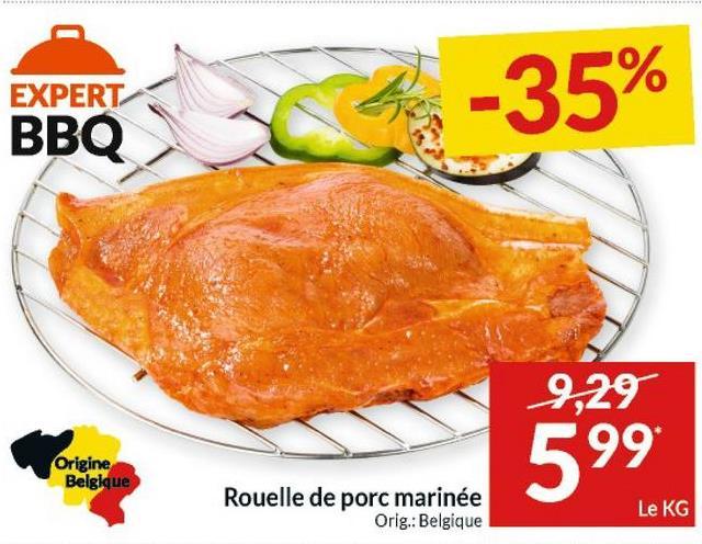 EXPERT BBO * -35% 9,29 Origine Belgique 599 Rouelle de porc marinée Orig.: Belgique Le KG