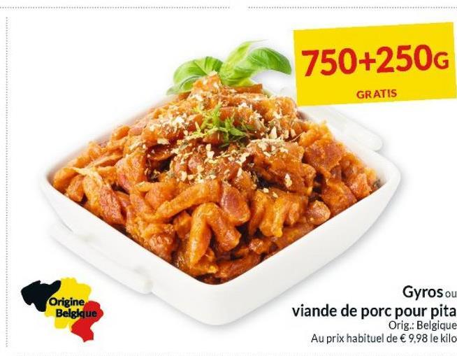 750+250G GRATIS Origine Belgique Gyros ou viande de porc pour pita Orig.: Belgique Au prix habituel de €9.98 le kilo