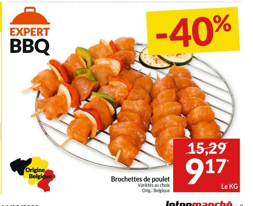 EXPERT -40% BBQ 15,29 Origine Belgique 917 Brochettes de poulet Variétés au choix Orig.: Belgique Le KG Jotomacho