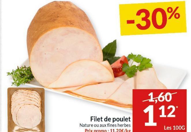 -30% 1,60 112 Filet de poulet Nature ou aux fines herbes Prix promo : 11.20€/kg Les 100G