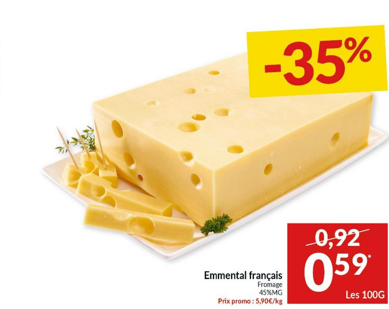 -35% 0,92 Emmental français Fromage 45%MG Prix promo : 5,90€/kg 059 Les 100G