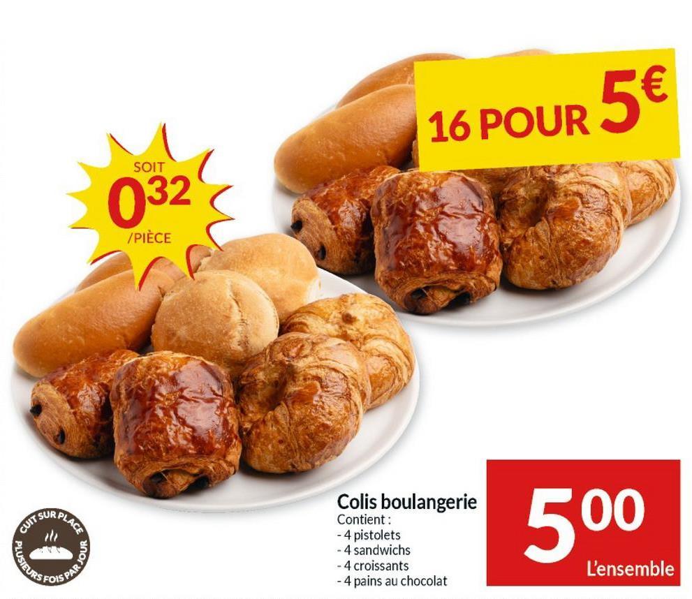 SPAR JOUR DHE URS 5€ 16 POUR SOIT 032 /PIECE Colis boulangerie Contient : - 4 pistolets - 4 sandwichs - 4 croissants - 4 pains au chocolat 500 L'ensemble FOIS