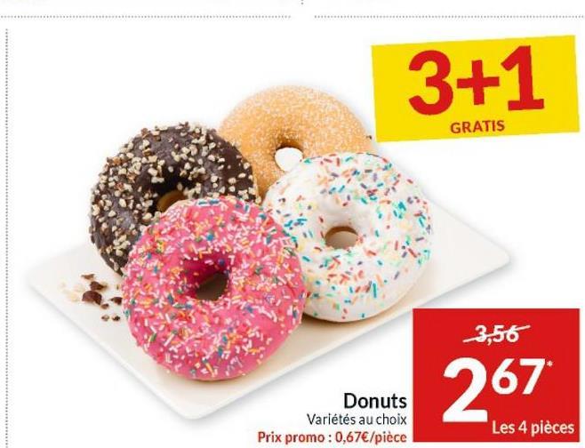 3+1 GRATIS 3,56 267 Donuts Variétés au choix Prix promo : 0,67€/pièce Les 4 pièces