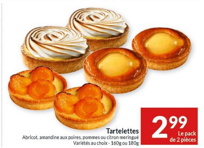 Tartelettes Abricot, amandine aux poires, pommes ou citron meringué Variétés au choix - 160g ou 180g 299 Le pack de 2 pièces