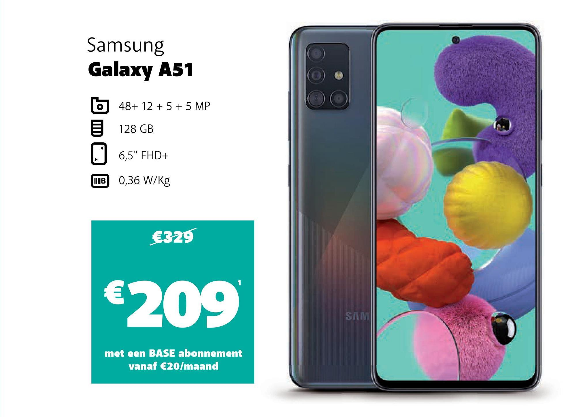 "Samsung Galaxy A51 48+ 12 + 5 + 5 MP 128 GB 6,5"" FHD+ LIB 0,36 W/kg €329 1 €209 SINI met een BASE abonnement vanaf €20/maand"