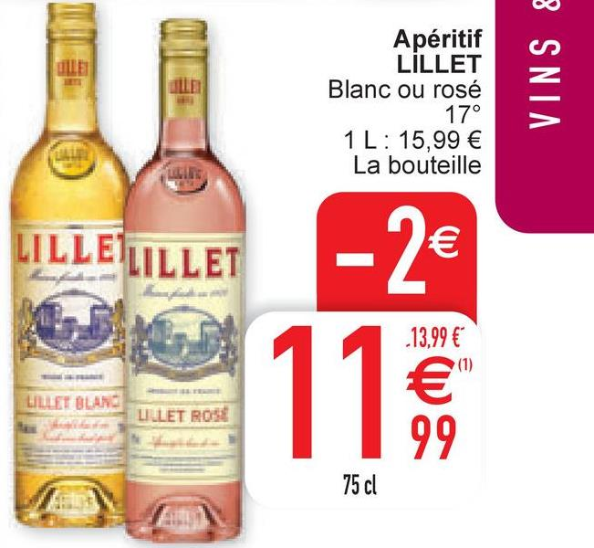 Apéritif LILLET Blanc ou rosé 17° 1 L: 15,99 € La bouteille VINS & LILLEILILLET - 2€ .13,99 € LILLET BLAND LILLET ROSE € 99 75 cl