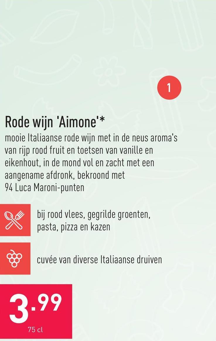 Rode wijn 'Aimone' mooie Italiaanse rode wijn met in de neus aroma's van rijp rood fruit en toetsen van vanille en eikenhout, in de mond vol en zacht met een aangename afdronk, bekroond met 94 Luca Maroni-puntendruivensoorten: cuvée van diverse Italiaanse druivenaanbeveling: bij rood vlees, gegrilde groenten, pasta, pizza en kazenserveertemperatuur: 16-18 °C