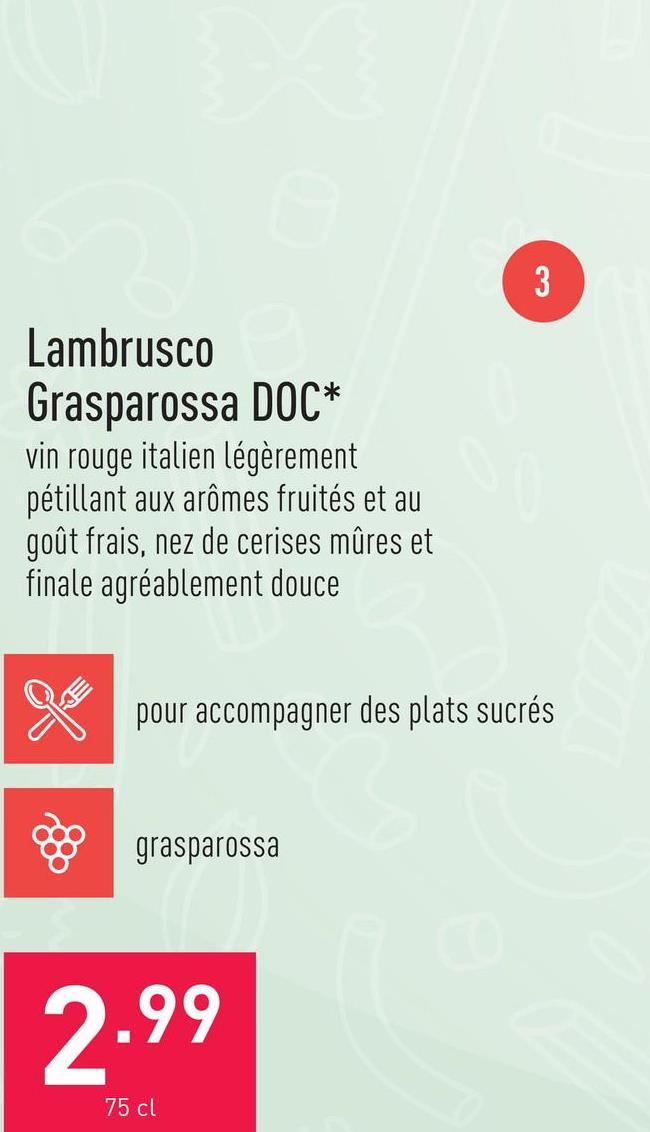 Lambrusco Grasparossa DOC vin rouge italien légèrement pétillant aux arômes fruités et au goût frais, nez de cerises mûres et finale agréablement doucecépage : grasparossasuggestion : pour accompagner des plats sucréstempérature de service : 8-10 °C