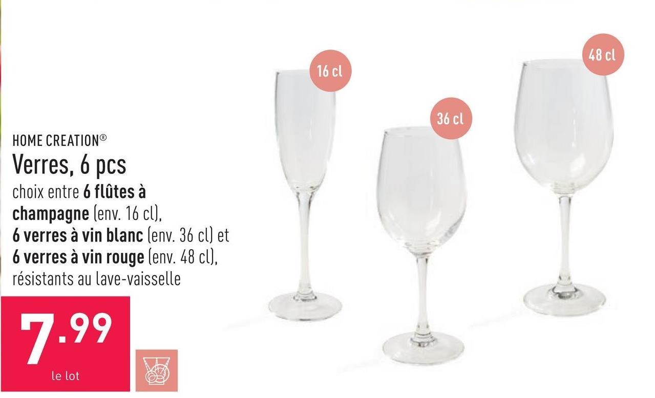 Verres, 6 pcs choix entre 6 flûtes à champagne (env. 16 cl), 6 verres à vin blanc (env. 36 cl) et 6 verres à vin rouge (env. 48 cl), résistants au lave-vaisselle