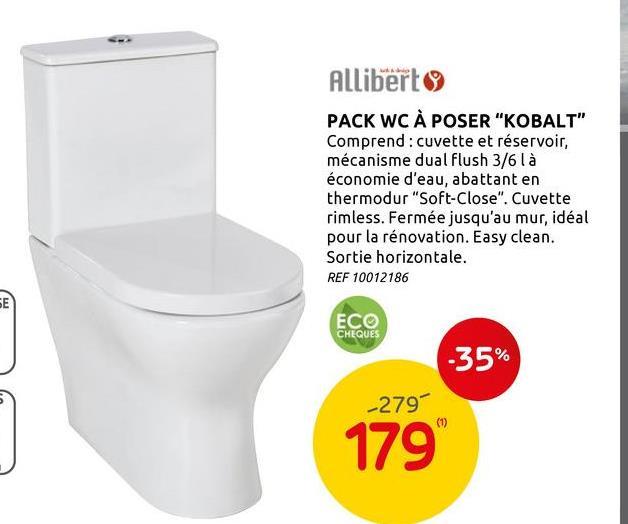 """Alliberto PACK WC À POSER """"KOBALT"""" Comprend: cuvette et réservoir, mécanisme dual flush 3/6 là économie d'eau, abattant en thermodur """"Soft-Close"""". Cuvette rimless. Fermée jusqu'au mur, idéal pour la rénovation. Easy clean. Sortie horizontale. REF 10012186 E ECO CHEQUES -35% -2790 (1) 179"""