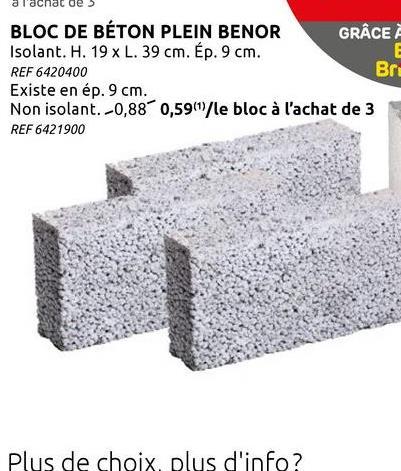 Bloc béton argex 39x9x19 plein Bloc de béton plein gris thermo-isolant de 39x09x19 cm à base de billes dArgex et de ciment, à la structure microporeuse pour toutes les maçonneries intérieures non portantes. Vu sa composition plus grossière (4/10), ce bloc de béton convient moins à la maçonnerie apparente. Ce bloc de béton répond aux exigences de qualité strictes du label BENOR. Pour les informations techniques, nous vous renvoyons à la fiche technique disponible sur notre site Web.