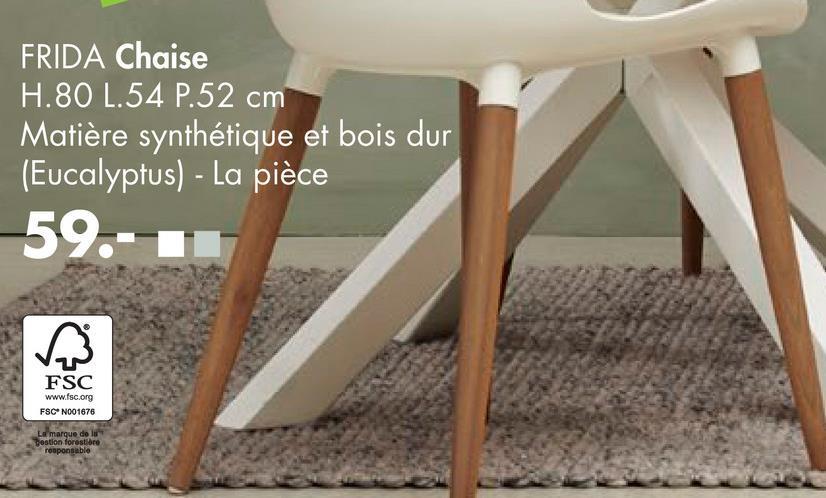 FRIDA Chaise H.80 L.54 P.52 cm Matière synthétique et bois dur (Eucalyptus) - La pièce 59.- FSC www.fsc.org FSCN001676 La marque de la Destion forestiere rouponsable