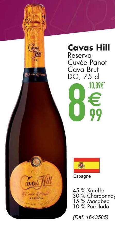Caras Cavas Hill Reserva Cuvée Panot Cava Brut DO, 75 cl -10,89€ € 99 Espagne cwas Hill Crew and RESERVA 45 % Xarel-lo 30 % Chardonnay 15 % Macabeo 10 % Parellada (Ref. 1643585)