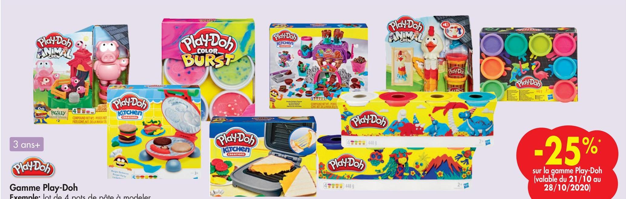 Play-Doh ONIMAL Play Doh play-Dos OUTCHEN Play Doh BURST dy-Da Playdon Play Doh DON OO PIGSLEY KITCHen CREATOR . DAPOUND MET POINT PRECONTOUASA Play Doh 3 ans+ Play-Doh KITCHEN 43 -25% CREATION Play Don Play Doh Gamme Play-Doh sur la gamme Play-Doh (valable du 21/10 au 28/10/2020) Exemple: lot de A pots de pâte à modeler