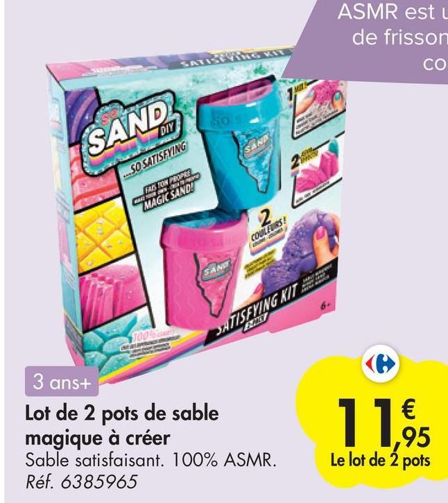 ASMR est de frisson CO So SAND SANP 09 DIY ..SO SATISFYING FRONTPLOPEE BARON MAGIC SAND! COUTERS! SAN SATISFYING KIT MO 3 ans+ Lot de 2 pots de sable magique à créer Sable satisfaisant. 100% ASMR. Réf. 6385965 € ,95 Le lot de 2 pots 11,95
