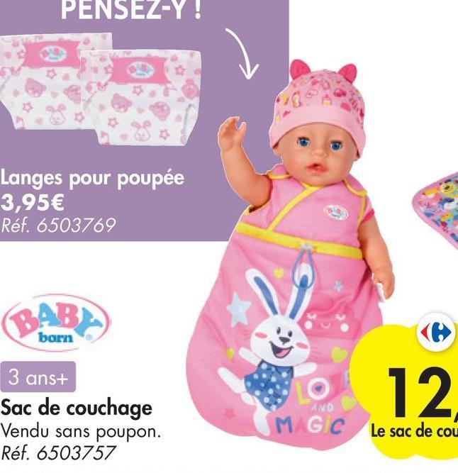 PENSEZ-Y! Langes pour poupée 3,95€ Réf. 6503769 BAB born 3 ans+ Sac de couchage Vendu sans poupon. Réf. 6503757 12 AND MGC Le sac de cou