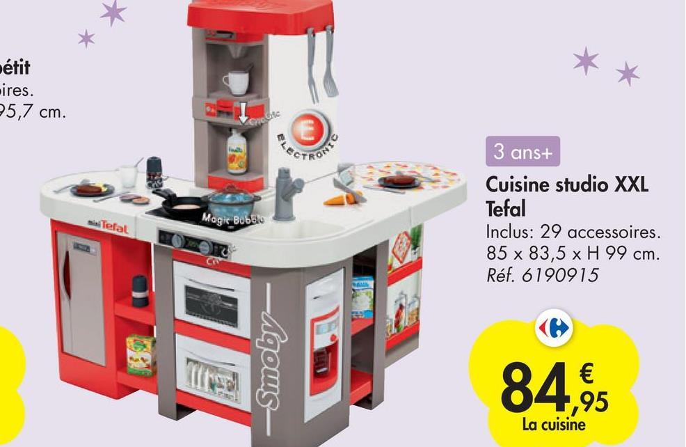 pétit ires. 25,7 cm. Crete RON 3 ans+ Cuisine studio XXL Tefal Inclus: 29 accessoires. 85 x 83,5 x H 99 cm. Réf. 6190915 ailelal Magic Bubble -Agong- 84,95 € ,95 La cuisine