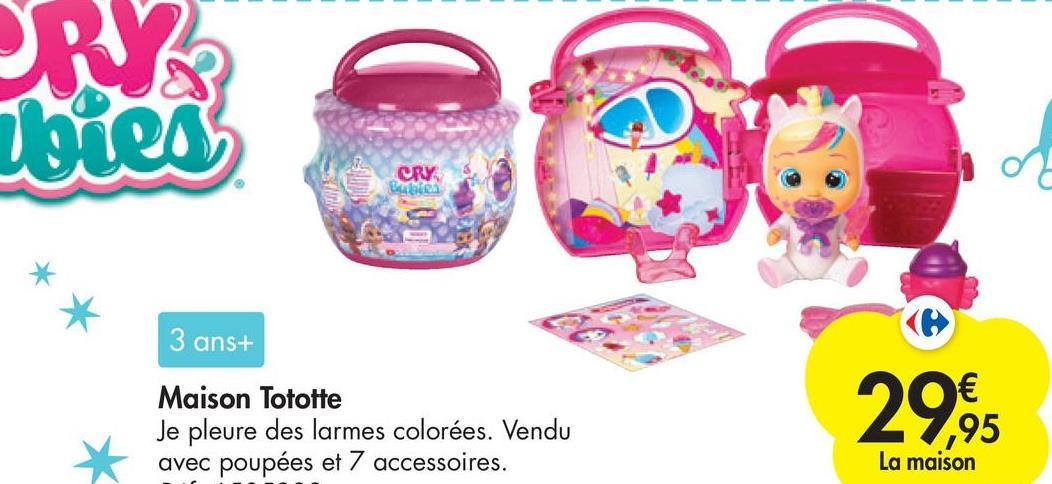 BY Votes CRY Baba 3 ans+ Maison Tototte Je pleure des larmes colorées. Vendu avec poupées et 7 accessoires. € ,95 La maison