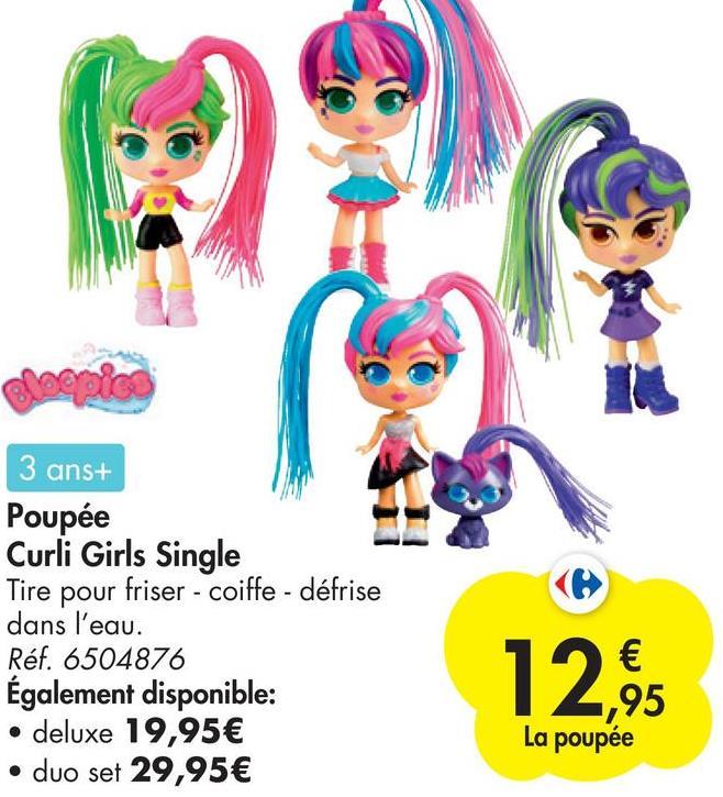 elecpics 3 ans+ Poupée Curli Girls Single Tire pour friser - coiffe - défrise dans l'eau. Réf. 6504876 Également disponible: deluxe 19,95€ • duo set 29,95 € 12,95 La poupée