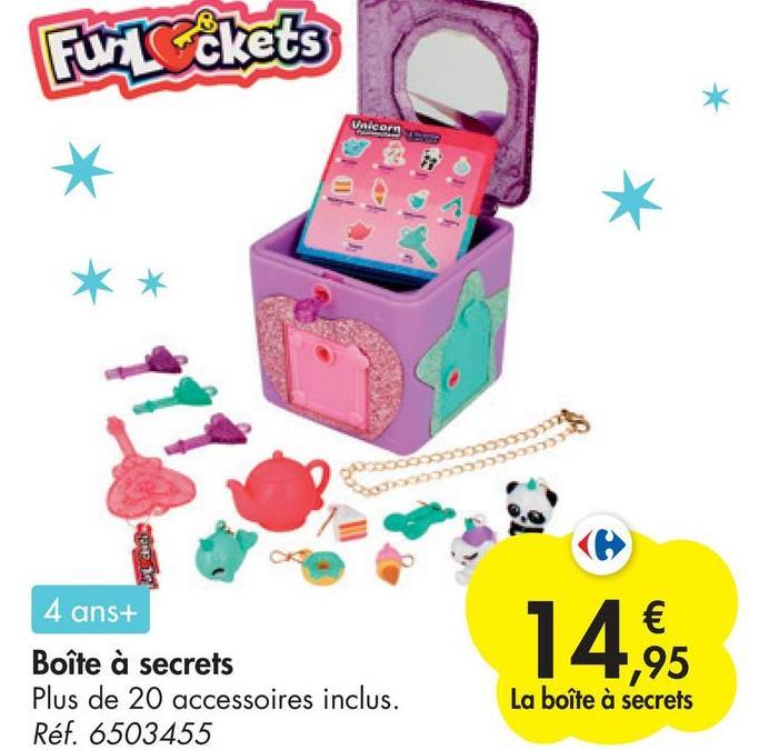 Fuckets Unicorn * 4 ans+ 14,95 1,95 Boîte à secrets Plus de 20 accessoires inclus. Réf. 6503455 La boîte à secrets