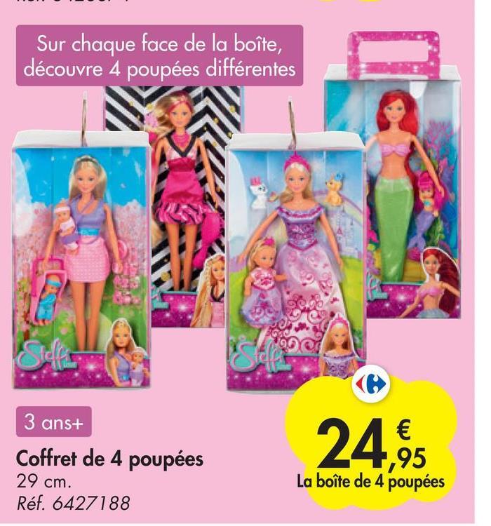 Sur chaque face de la boîte, découvre 4 poupées différentes 3 ans+ Coffret de 4 poupées 29 cm. Réf. 6427188 24,95 1,95 La boîte de 4 poupées