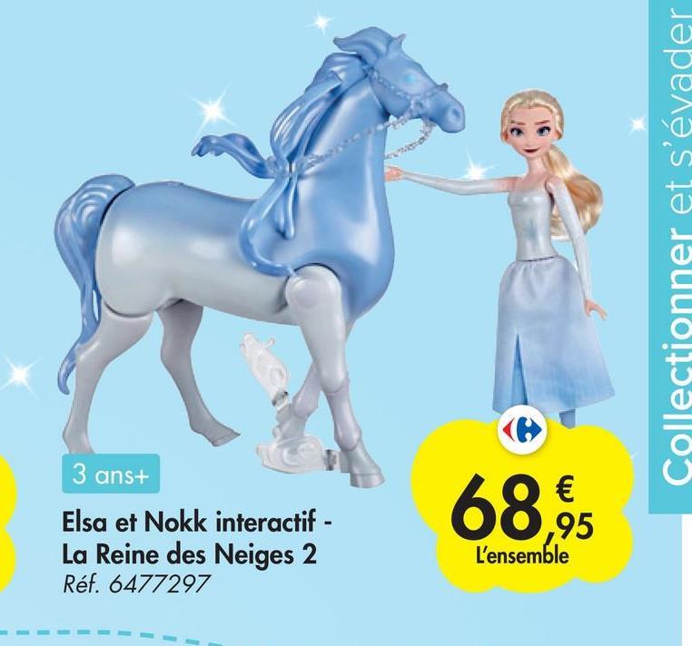 Collectionner et s'évader 3 ans+ Elsa et Nokk interactif - La Reine des Neiges 2 Réf. 6477297 68.6 € ,95 L'ensemble