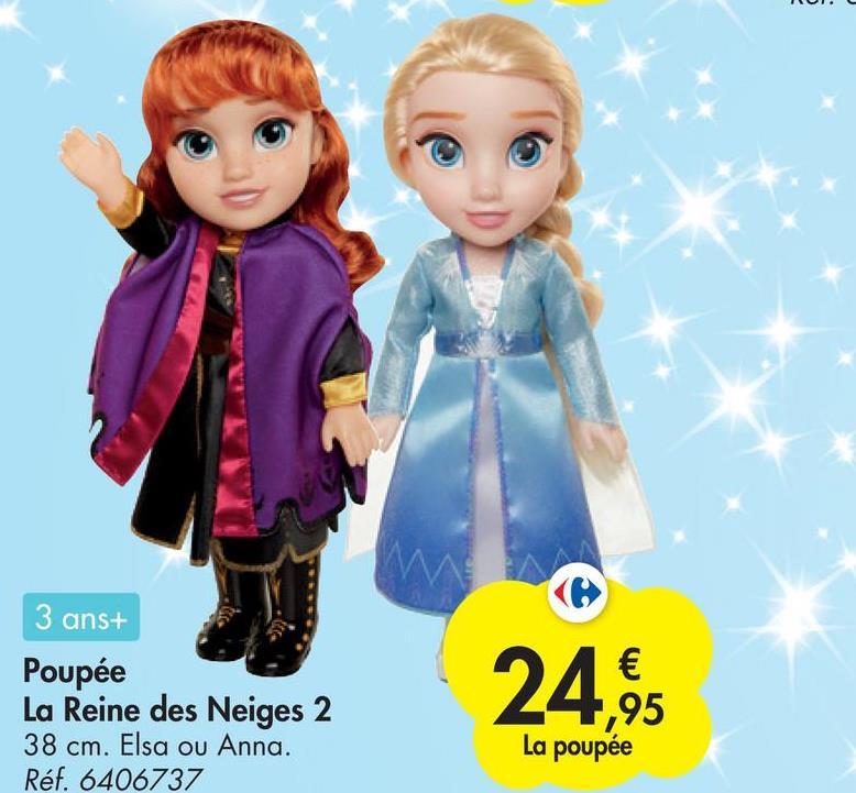 3 ans+ Poupée La Reine des Neiges 2 38 cm. Elsa ou Anna. Réf. 6406737 24.95 La poupée