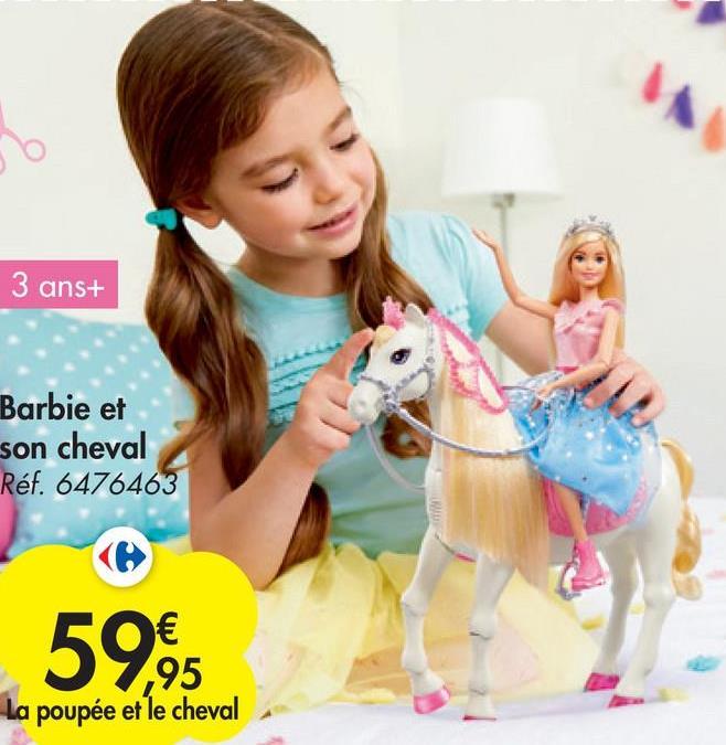 3 ans+ Barbie et son cheval Réf. 6476463 WID € ,95 La poupée et le cheval 59,95