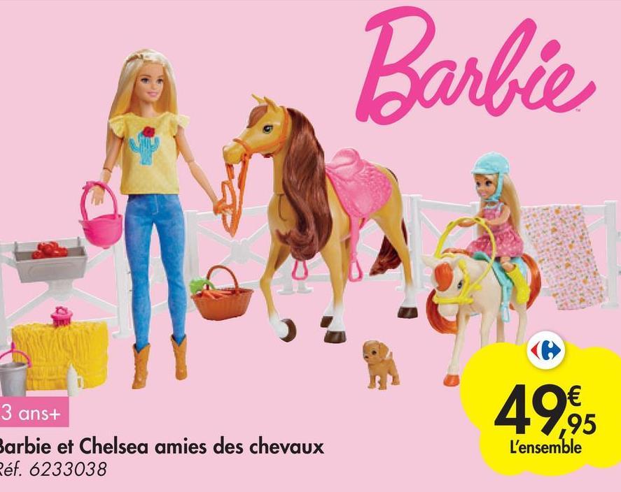 Barbie € ,95 3 ans+ Barbie et Chelsea amies des chevaux Réf. 6233038 L'ensemble