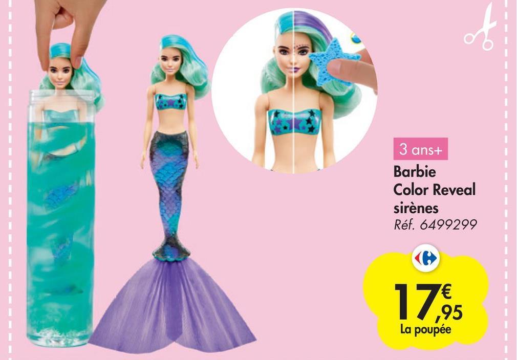 3 ans+ Barbie Color Reveal sirènes Réf. 6499299 1 17,95 La poupée