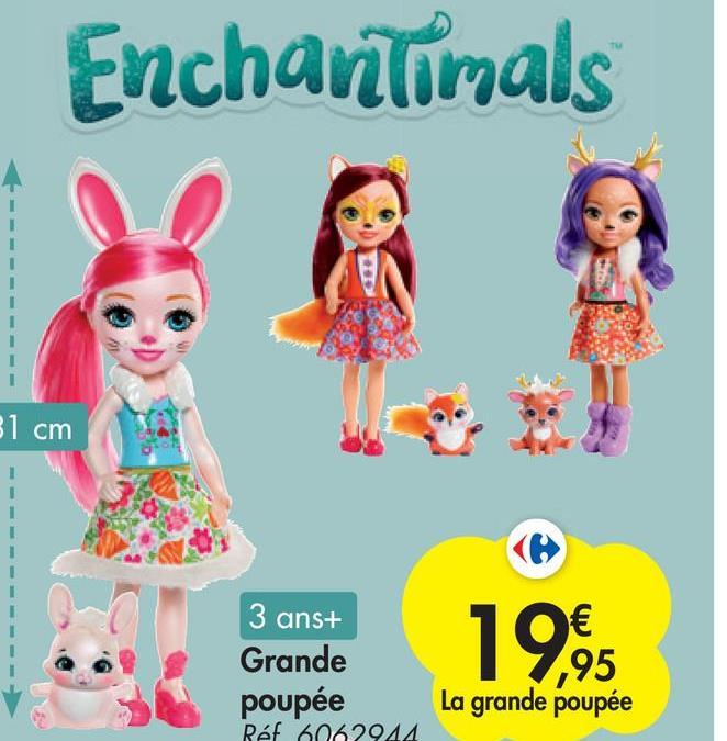 Enchantimals 31 cm 3 ans+ Grande poupée Ref 6062944 € ,95 La grande poupée 19.95