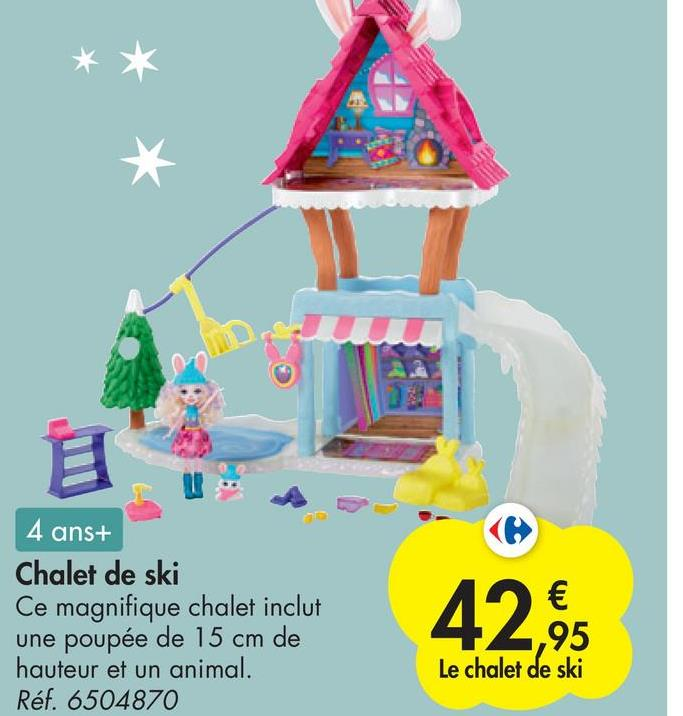 4 4 ans+ Chalet de ski Ce magnifique chalet inclut une poupée de 15 cm de hauteur et un animal. Réf. 6504870 € ,95 Le chalet de ski