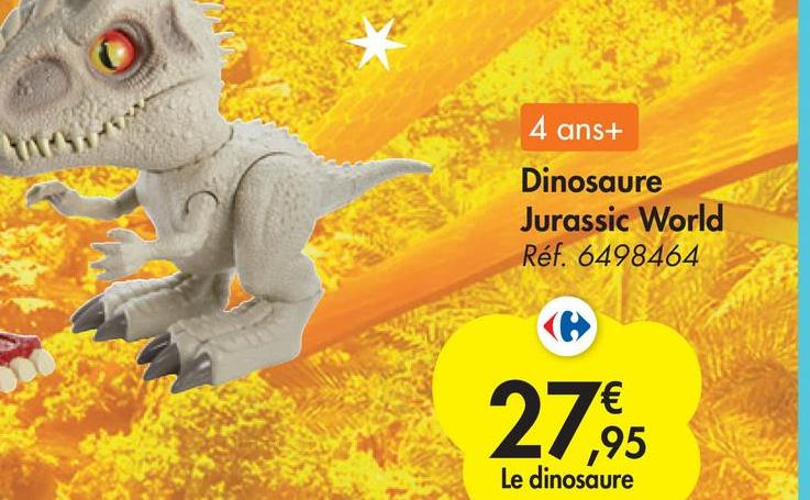 4 ans+ Dinosaure Jurassic World Réf. 6498464 27,95 ,95 Le dinosaure